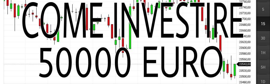 Come investire 50000 euro oggi