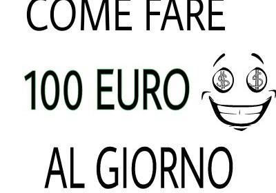 Come guadagnare 100 euro al giorno