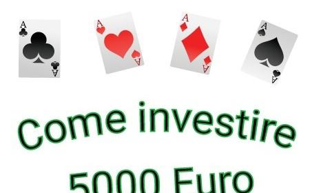 come investire 5000 euro oggi