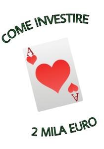 Come Investire 2000 Euro in 8 mosse diverse